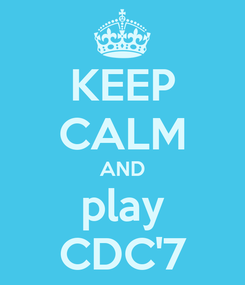 Poster: KEEP CALM AND play CDC'7