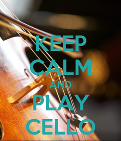 Poster: KEEP CALM AND PLAY CELLO