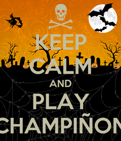 Poster: KEEP CALM AND PLAY CHAMPIÑON