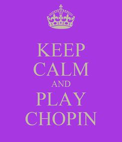Poster: KEEP CALM AND PLAY CHOPIN