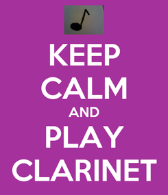 Poster: KEEP CALM AND PLAY CLARINET