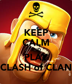 Poster: KEEP CALM AND PLAY CLASH of CLAN