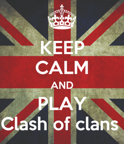Poster: KEEP CALM AND PLAY Clash of clans