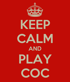 Poster: KEEP CALM AND PLAY COC