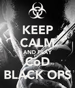 Poster: KEEP CALM AND PLAY CoD BLACK OPS