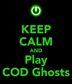 Poster: KEEP CALM AND Play COD Ghosts