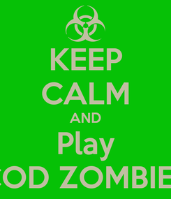 Poster: KEEP CALM AND Play COD ZOMBIES