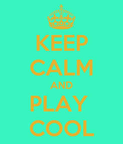 Poster: KEEP CALM AND PLAY  COOL