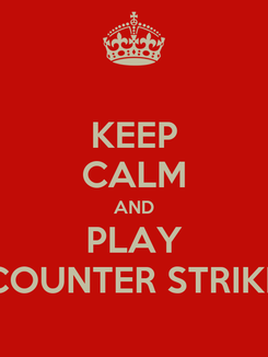 Poster: KEEP CALM AND PLAY COUNTER STRIKE