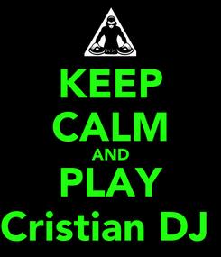 Poster: KEEP CALM AND PLAY Cristian DJ