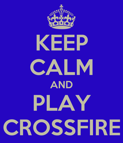 Poster: KEEP CALM AND PLAY CROSSFIRE