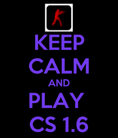 Poster: KEEP CALM AND PLAY  CS 1.6