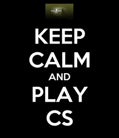 Poster: KEEP CALM AND PLAY CS