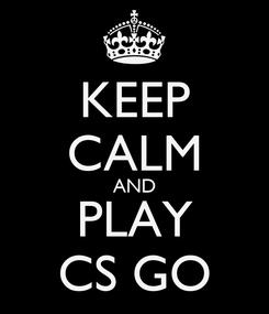 Poster: KEEP CALM AND PLAY CS GO