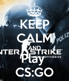 Poster: KEEP CALM AND Play  CS:GO