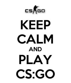 Poster: KEEP CALM AND PLAY CS:GO