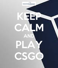 Poster: KEEP CALM AND PLAY CSGO