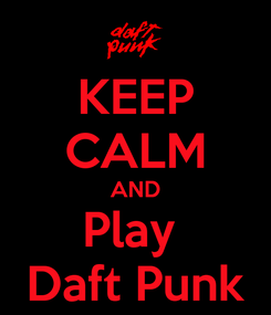 Poster: KEEP CALM AND Play  Daft Punk
