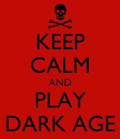 Poster: KEEP CALM AND PLAY DARK AGE