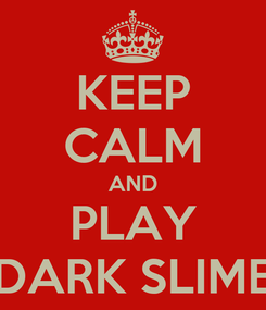 Poster: KEEP CALM AND PLAY DARK SLIME
