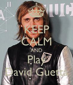Poster: KEEP CALM AND Play David Guetta