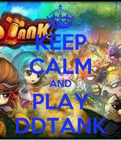 Poster: KEEP CALM AND PLAY DDTANK