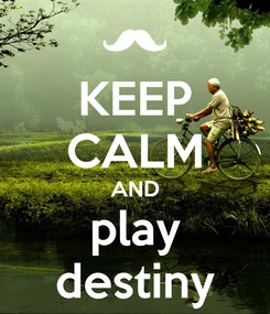 Poster: KEEP CALM AND play destiny
