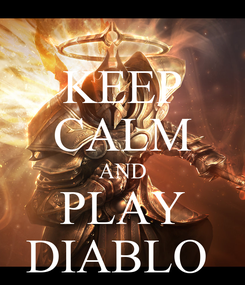 Poster: KEEP CALM AND PLAY DIABLO