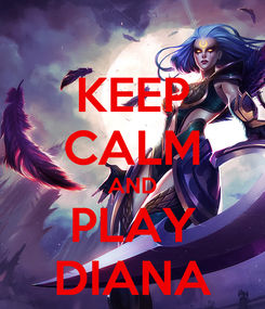 Poster: KEEP CALM AND PLAY DIANA
