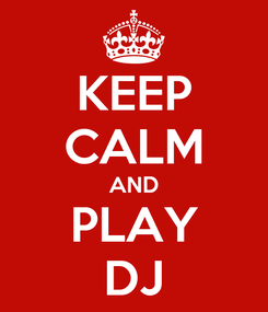 Poster: KEEP CALM AND PLAY DJ