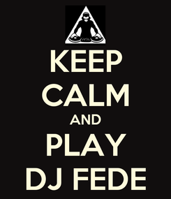 Poster: KEEP CALM AND PLAY DJ FEDE