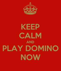 Poster: KEEP CALM AND PLAY DOMINO NOW