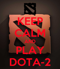 Poster: KEEP CALM AND PLAY DOTA-2