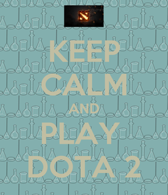 Poster: KEEP CALM AND PLAY  DOTA 2
