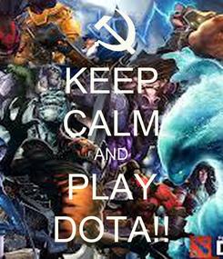 Poster: KEEP CALM AND PLAY DOTA!!