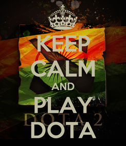 Poster: KEEP CALM AND PLAY DOTA