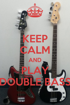 Poster: KEEP CALM AND PLAY DOUBLE BASS
