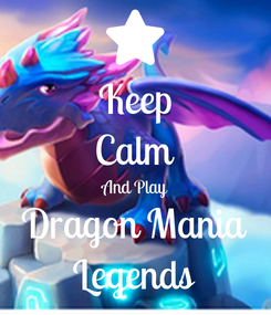 Poster: Keep Calm And Play Dragon Mania Legends