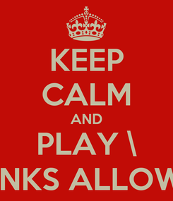 Poster: KEEP CALM AND PLAY \ DRINKS ALLOWED