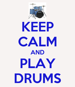Poster: KEEP CALM AND PLAY DRUMS