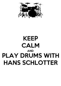 Poster: KEEP CALM AND PLAY DRUMS WITH HANS SCHLOTTER