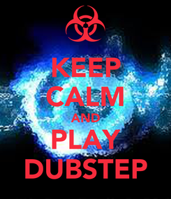 Poster: KEEP CALM AND PLAY DUBSTEP