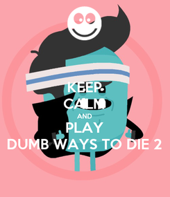 Poster: KEEP CALM AND PLAY DUMB WAYS TO DIE 2