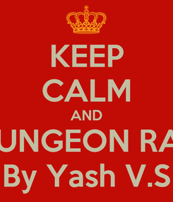 Poster: KEEP CALM AND PLAY DUNGEON RAMPAGE By Yash V.S