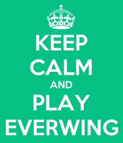 Poster: KEEP CALM AND PLAY EVERWING