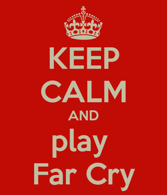 Poster: KEEP CALM AND play  Far Cry