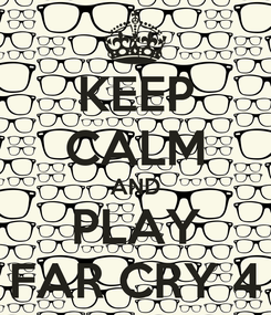 Poster: KEEP CALM AND PLAY FAR CRY 4