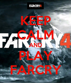 Poster: KEEP CALM AND PLAY FARCRY