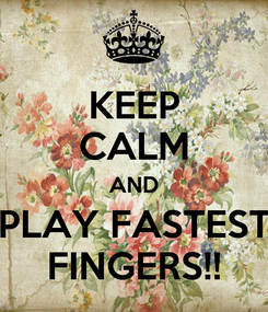 Poster: KEEP CALM AND PLAY FASTEST FINGERS!!