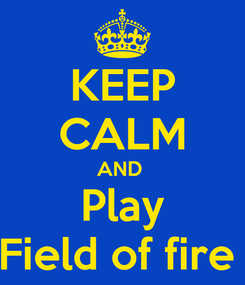 Poster: KEEP CALM AND  Play Field of fire